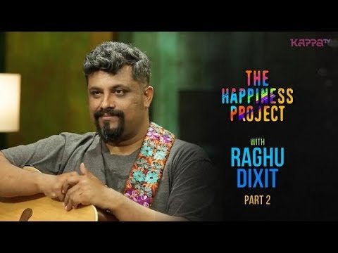 Raghu Dixit (Part 2) -The Happiness Project - #THP Kappa TV