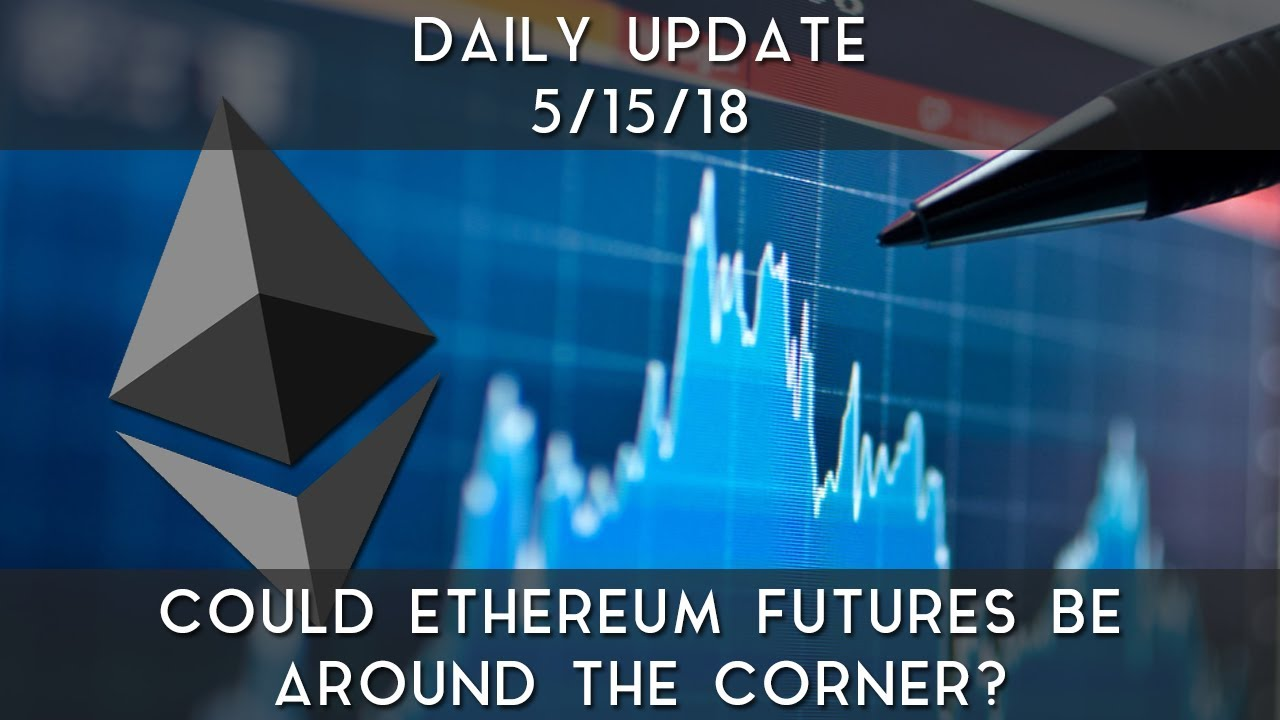 daily-update-5-15-2018-could-ethereum-futures-be-around-the-corner