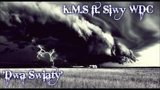 K.M.S ft. Siwy WDC - Dwa światy.