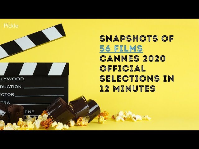 Snapshots of 56 Films : Cannes 2020 Official Selections in 12 Minutes