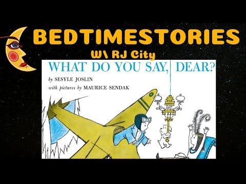 WHAT DO YOU SAY, DEAR? - Bedtime Stories (w/ RJ City)