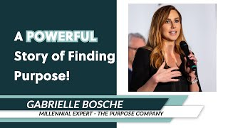 Gabrielle Bosché: A POWERFUL Story of Finding Purpose!