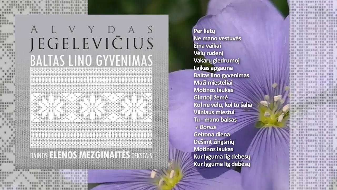 Alvydas Jegelevičius - Baltas lino gyvenimas (Pilnas albumas)