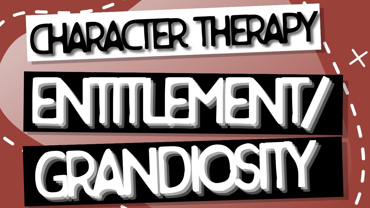 Video: Entitlement/Grandiosity