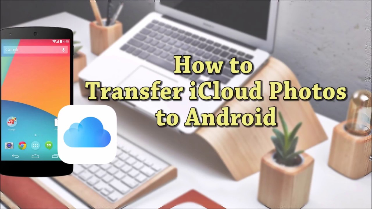 Various Methods to Transfer iCloud Photos to Android