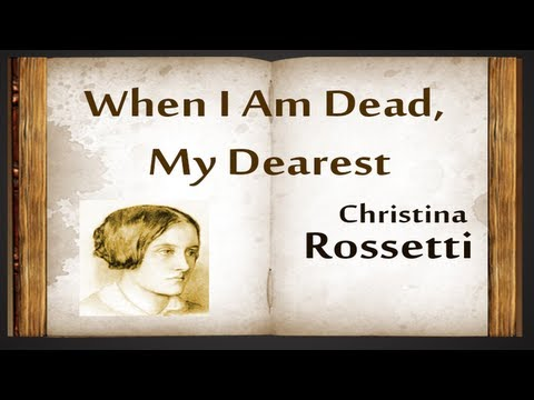 When I Am Dead, My Dearest by Christina Rossetti - Poetry Reading