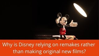 Why is Disney relying on remakes instead of producing original movies?