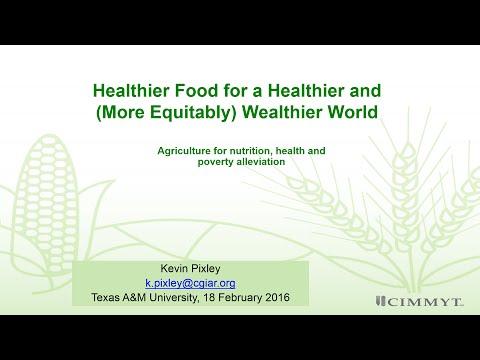 Texas A&M Plant Breeding Symposium 2016: Dr. Kevin Pixley Healthier Food for a Healthier World