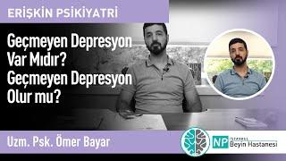 Geçmeyen Depresyon Var Mıdır? Geçmeyen Depresyon Olur mu?