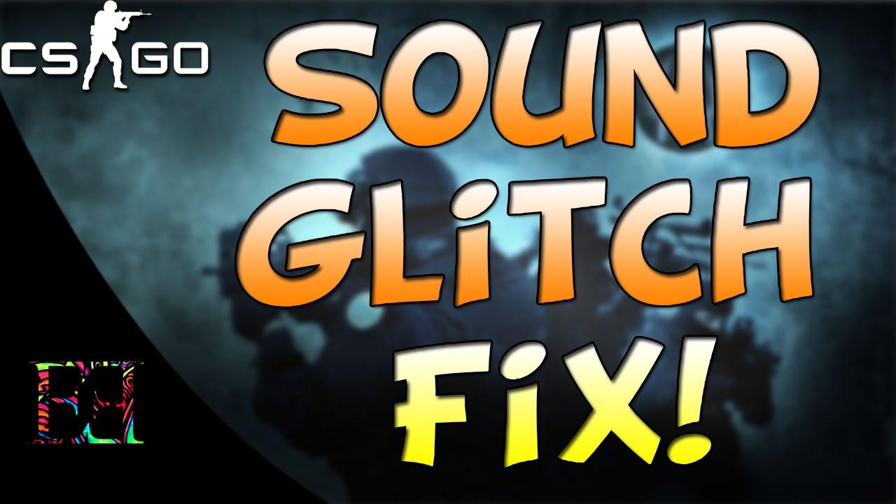 CS:GO-Sound Glitch Fix