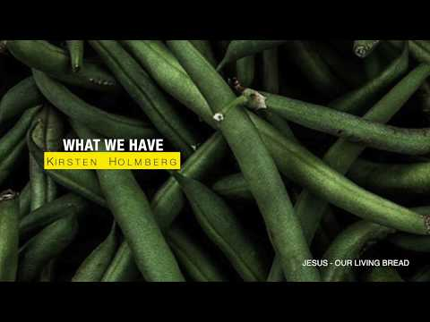 What We Have - Our Daily Bread