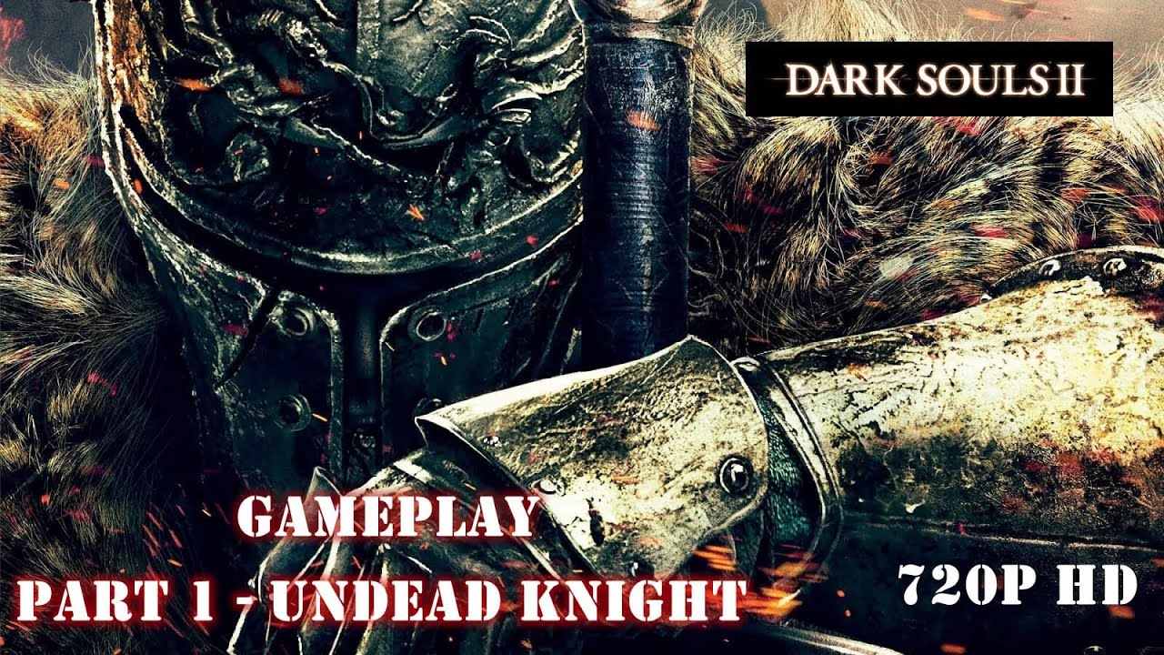 Dark Souls 2 2014 All Cutscenes Walkthrough Gameplay: Dark Souls 2 Gameplay Part 1