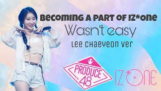 Becoming a part of IZ*One wasn't easy- Lee Chaeyeon ver.
