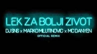 DJ SNS & DJ Erke ft. A.Bursac - Lek za bolji zivot(SNS & M.Milutinovic ft. Mc Danyen  Official Rmx)
