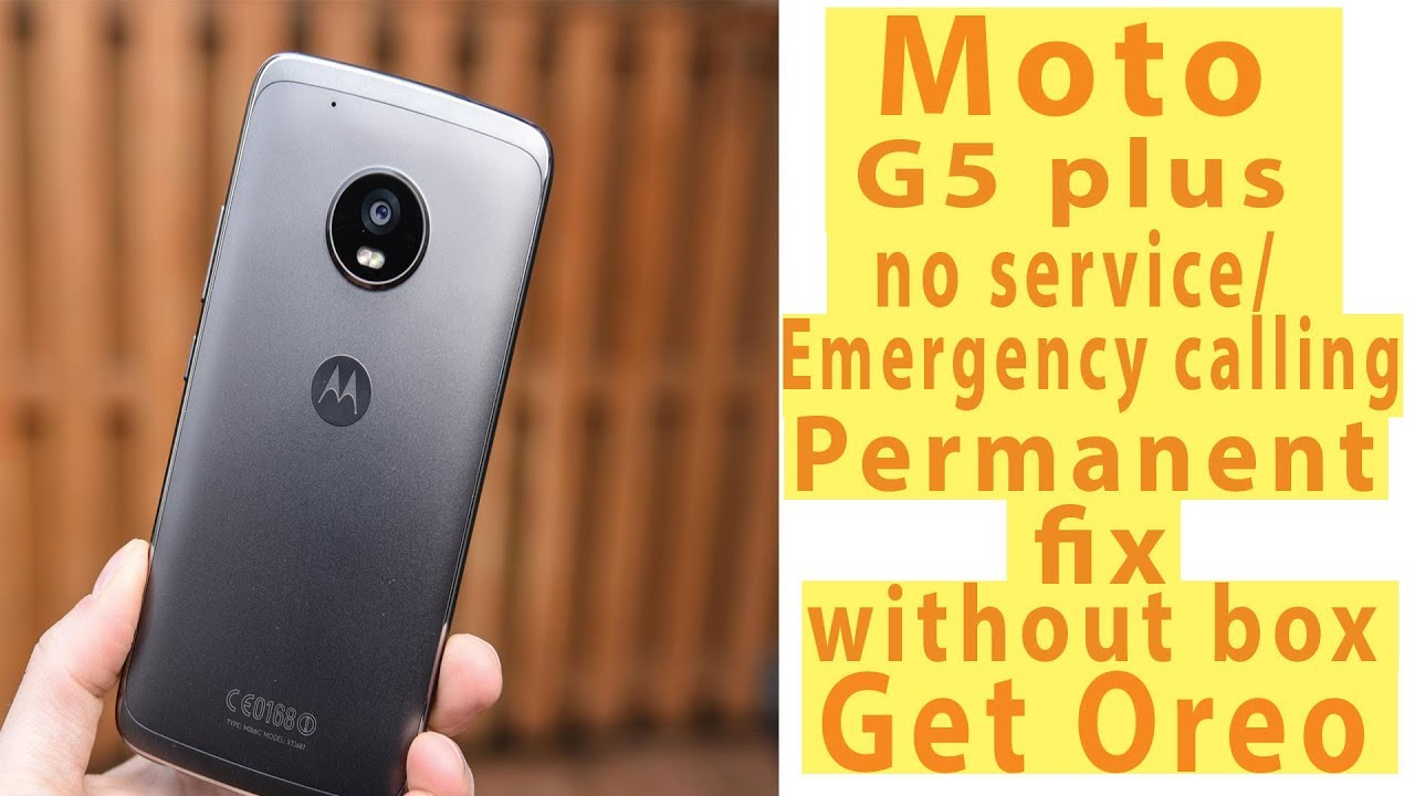 Moto G5 Plus no service/emergency calling- Network issue permanent fix  without box