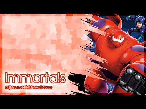 Niji Iro no Hibiki - Immortals [Fall Out Boy - Big Hero 6]