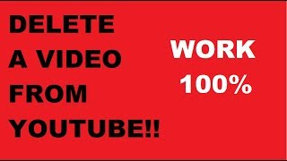 HOW TO DELETE A VIDEO FROM YOUTUBE PERMANENTLY 2019 ! *WORK100%*