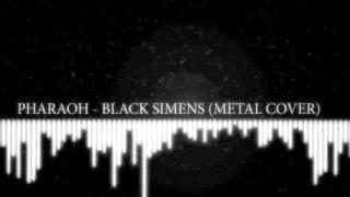 PHARAOH - BLACK SIMENS (Metal cover) [teaser]