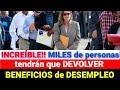 MILES de Personas DEVOLVERÁN BENEFICIOS de DESEMPLEO | Howard Melgar