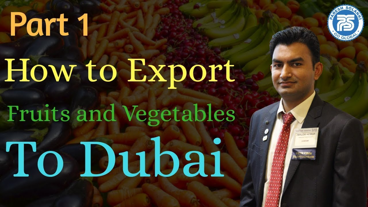 Part 1| How To Export Fruits and Vegetables in DUBAI || Import Export  Business || Paresh Solanki