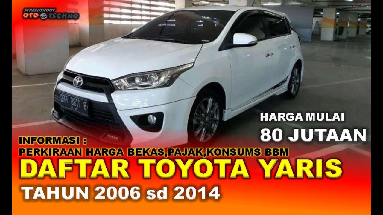 Toyota Yaris Tahun 2006 2014 Daftar Harga Pajak Konsumsi Bbm Mobil Bekas Youtube