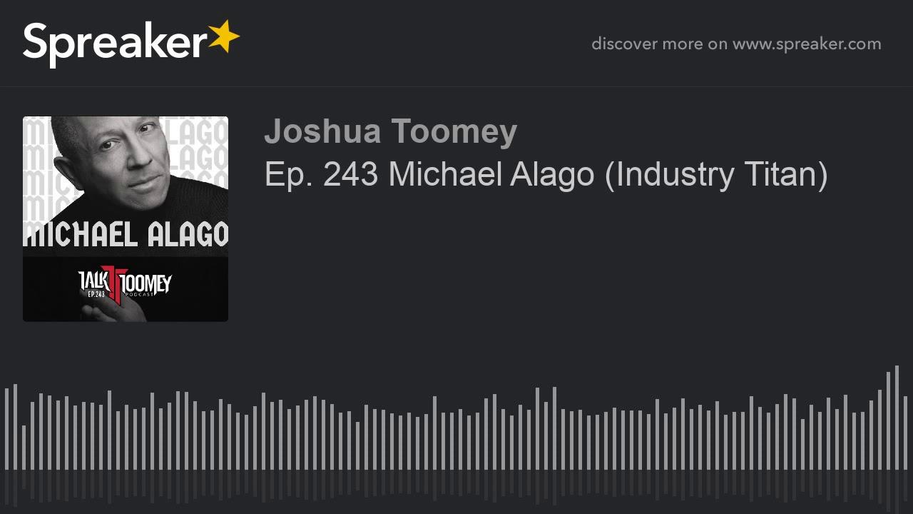 Ep  243 Michael Alago  Industry Titan