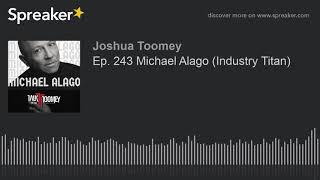 Ep. 243 Michael Alago (Industry Titan)