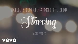 hailee steinfeld grey starving lyric video ft zedd