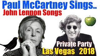 Paul McCartney sings John Lennon Songs -  Private Party -  Las Vegas   2018