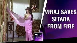 Viraj saves Sitara from Fire | Vish Ya Amrit: Sitara