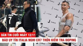 BẢN TIN CUỐI NGÀY 12/11 | Báo uy tín Italia nghi CR7 trốn kiểm tra doping, có thể bị treo giò 2 năm