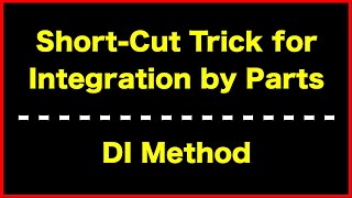 Trick for Integration By Parts (Tabular Method, Hindu Method, D-I Method)