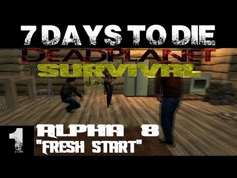 7 Days To Die || Alpha 8 Survival Series (1080p YT-MA) E1: Fresh Start