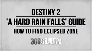 Destiny 2 A Hard Rain Falls Quest Guide - Eclipsed Zone - How to find the Eclipsed Zone Tutorial