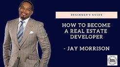 How to become a Real Estate Developer and what the streets taught me - By Jay Morrison
