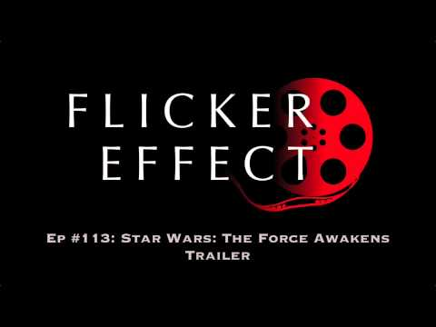 Flicker Effect #113: Star Wars: The Force Awakens Trailer