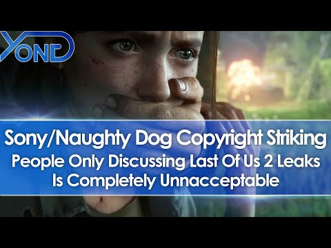 Sony/Naughty Dog Copyright Striking People Only Discussing Last Of Us 2 Leaks Is Unacceptable