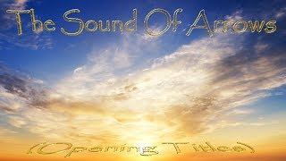 The Sound Of Arrows - (Opening Titles) (Lyric Video)