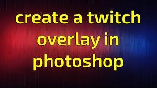 How to make a twitch overlay in photoshop