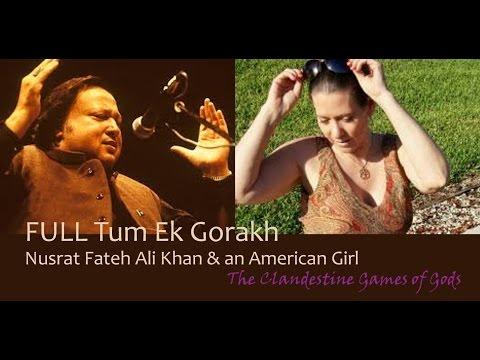 FULL Tum Ek Gorakh--Nusrat Fateh Ali Khan (sung By American Girl)
