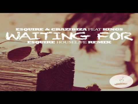 eSQUIRE & Crazibiza Feat. Kings - Waiting For (eSQUIRE Houselife Remix)