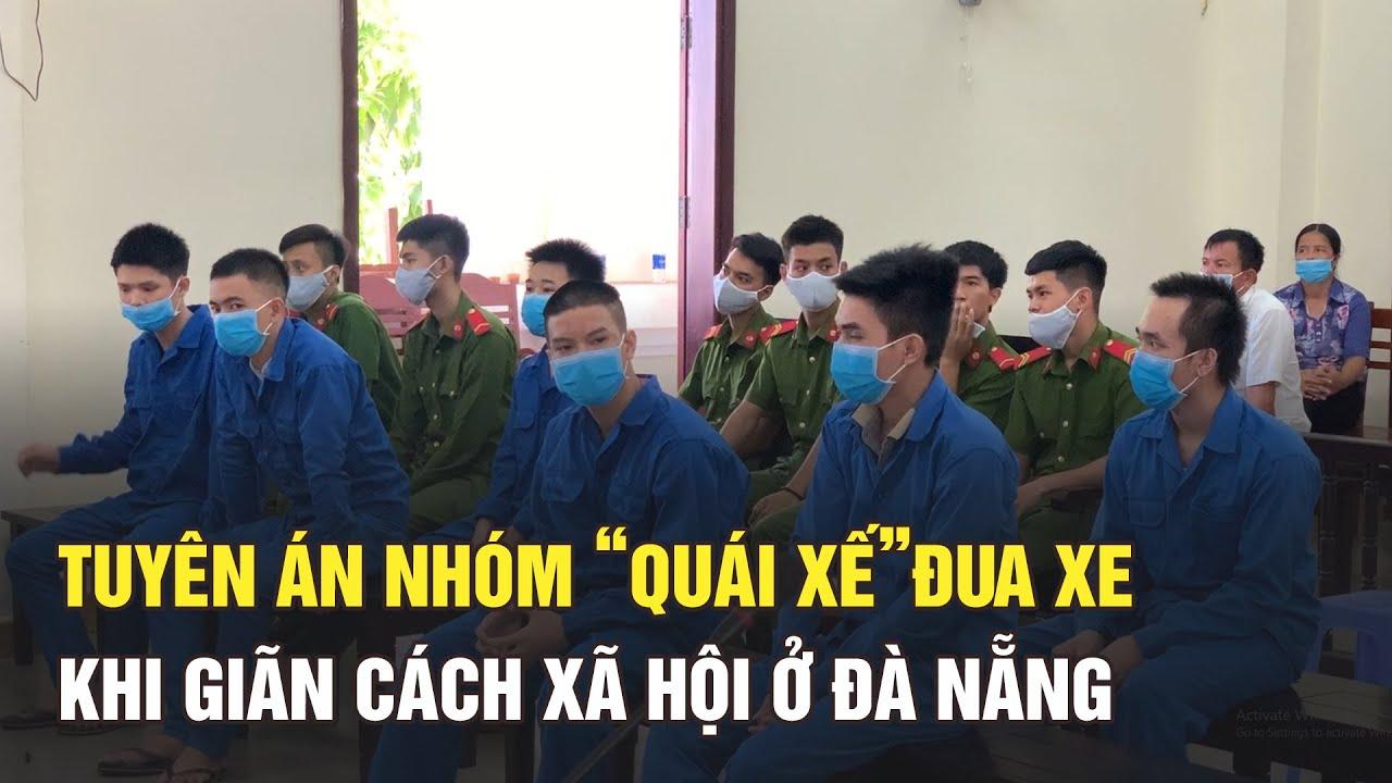Tuyên án nhóm quái xế đua xe giữa Covid-19 ở Đà Nẵng, khiến hai cảnh sát hy sinh