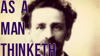 As A Man Thinketh - By James Allen ( Revised Version) - Good stuff!