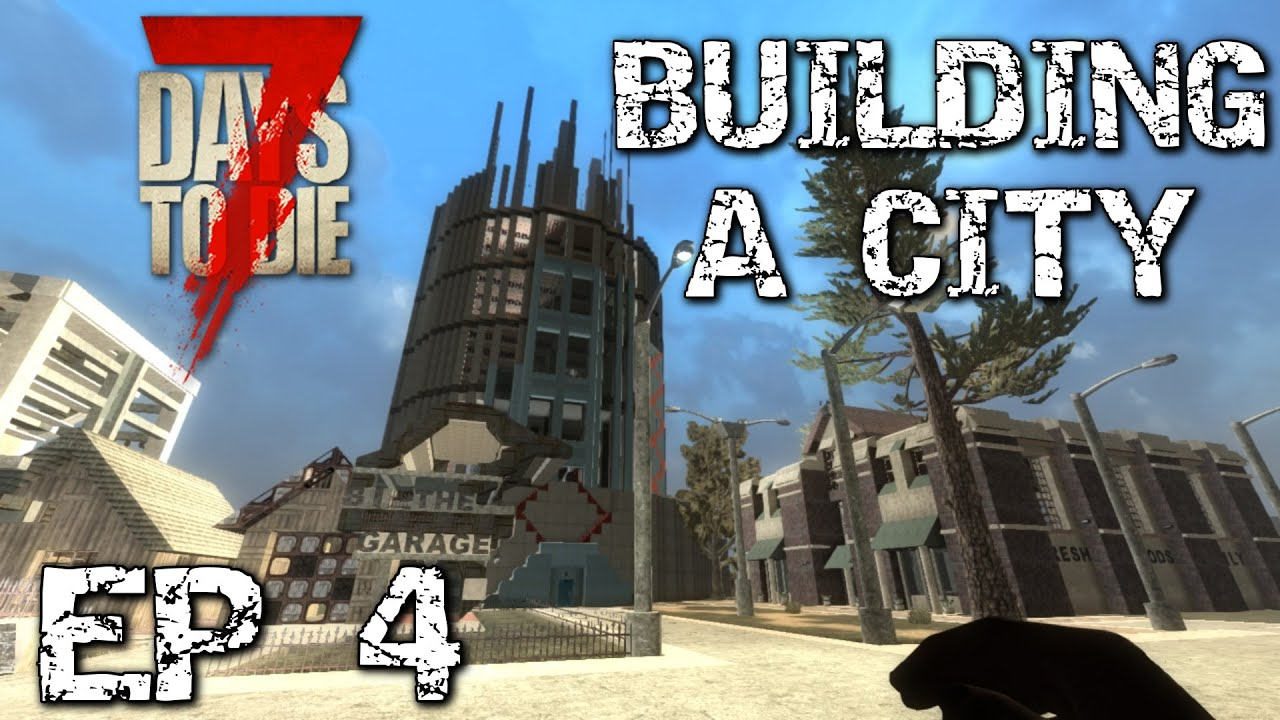 7 DAYS TO DIE Alpha 146 Survival City Base Building Ep 4
