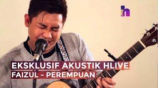 [MV] Eksklusif Akustik HLive - Faizul Sany - Perempuan