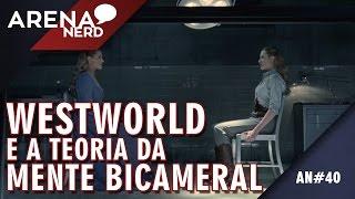 Westworld e a Teoria da Mente Bicameral de Julian Jaynes | Arena Nerd #40