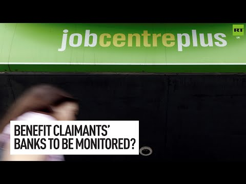Government plans to monitor bank accounts of benefit claimants