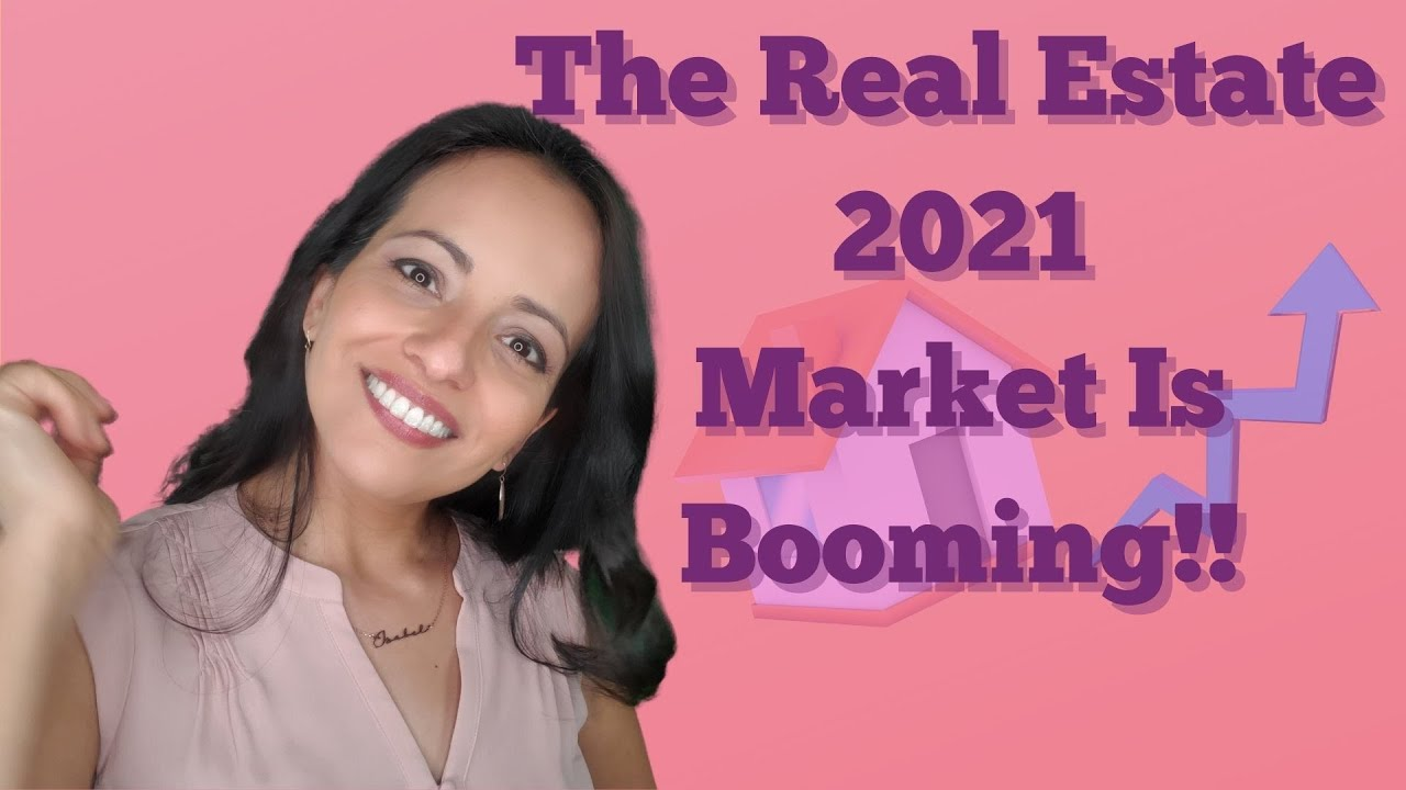 The Real Estate 2021 Market Is Booming!