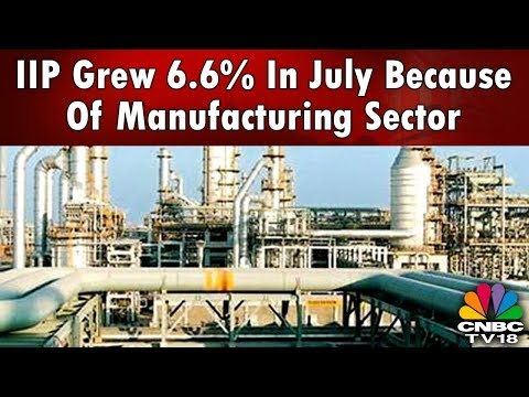 IIP Grew 6.6% In July Because Of Manufacturing Sector   CNBCTV18