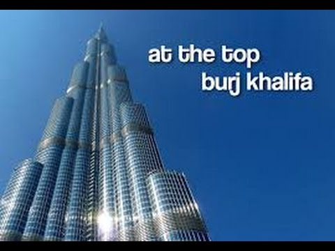 """AT THE TOP"" experience  of the BURJ KHALIFA, Dubai United Arab Emirates"